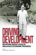 Driving Development: Revisiting Razak's Role in Malaysia's Economic Progress (Soft Cover)